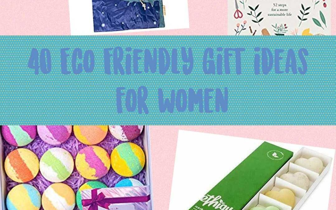40 Eco-Friendly Gift Ideas for Women