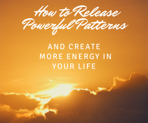How To Release Powerful Patterns of Behaviour And Create More Energy in Your Life